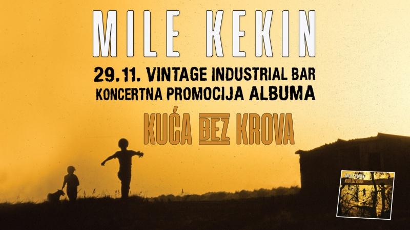 "Mile Kekin – koncert povodom izlaska albuma ""Kuća bez krova"" – 29. 11. Vintage Industrial Bar"