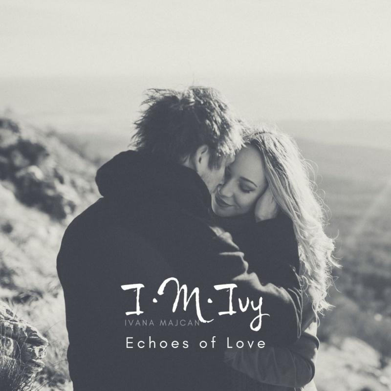 Echoes of love je pjesma koja odzvanja, živi, koja nema straha ni granica – iza imena I.M.Ivy krije se Ivana Majcan