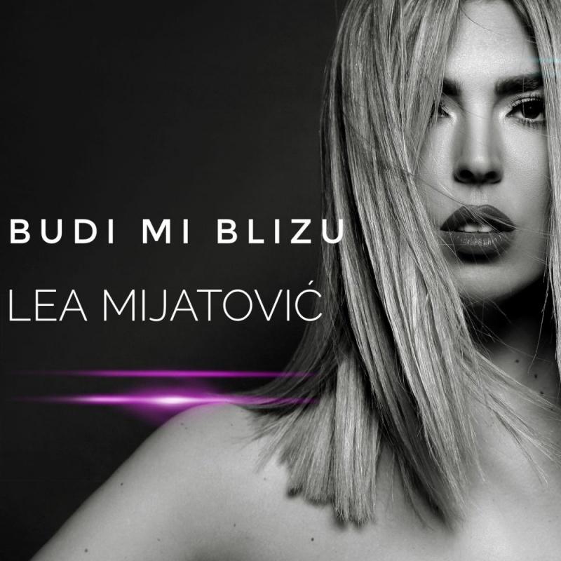 """Plesni ritam i moderna produkcija u novoj pjesmi """"Budi mi blizu"""" koji predstavlja Lea Mijatović"""